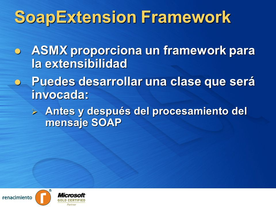 SoapExtension Framework ASMX proporciona un framework para la extensibilidad ASMX proporciona un framework para la extensibilidad Puedes desarrollar u