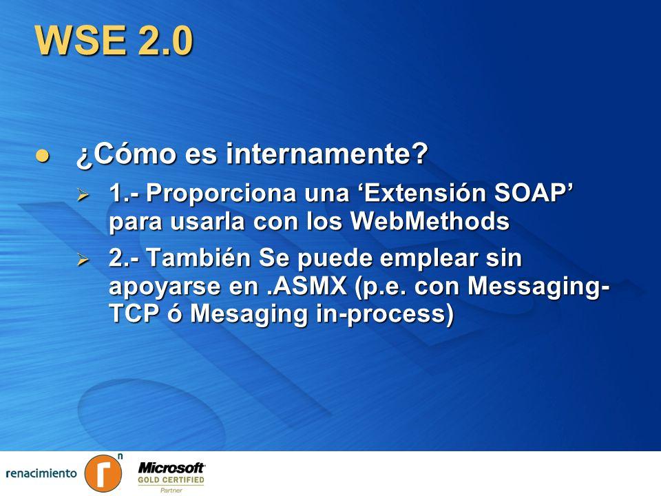 WSE 2.0 ¿Cómo es internamente? ¿Cómo es internamente? 1.- Proporciona una Extensión SOAP para usarla con los WebMethods 1.- Proporciona una Extensión