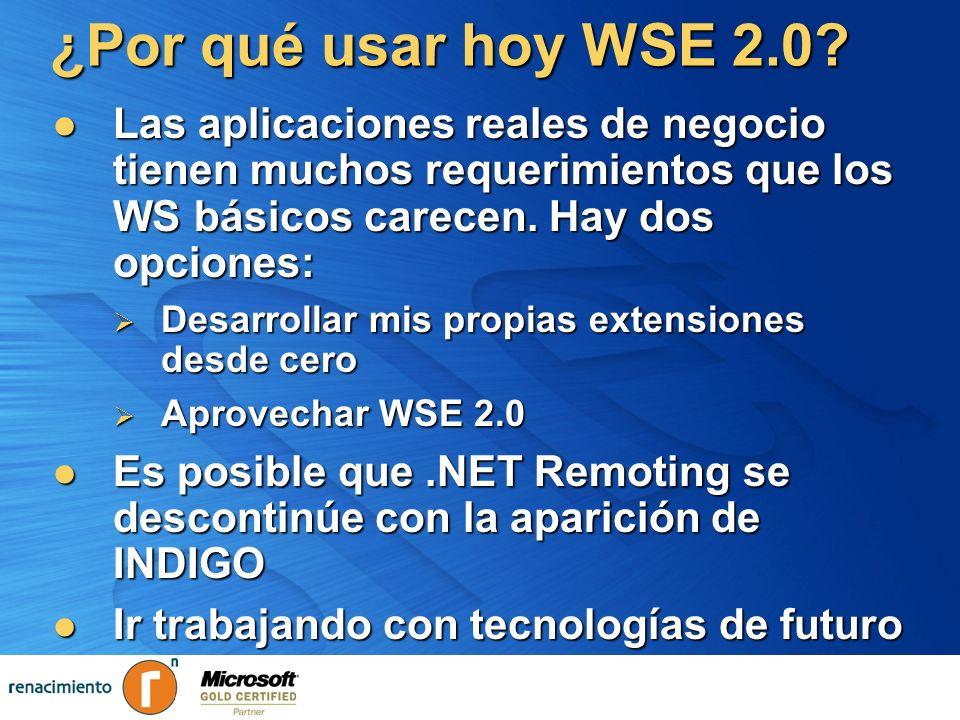 ¿Por qué usar hoy WSE 2.0? Las aplicaciones reales de negocio tienen muchos requerimientos que los WS básicos carecen. Hay dos opciones: Las aplicacio