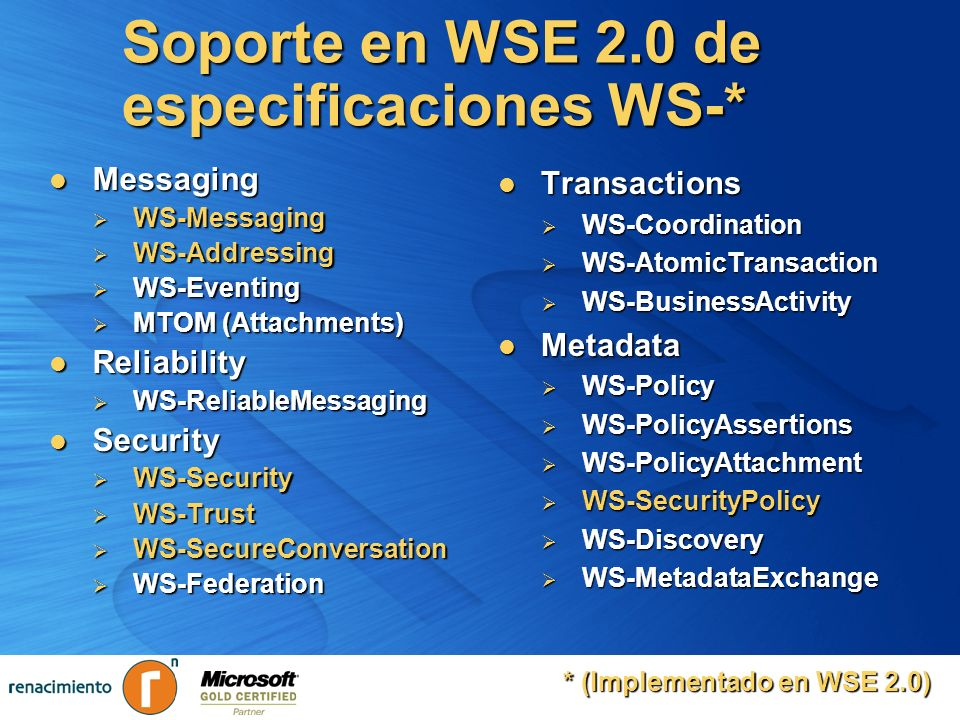 Soporte en WSE 2.0 de especificaciones WS-* Messaging Messaging WS-Messaging WS-Messaging WS-Addressing WS-Addressing WS-Eventing WS-Eventing MTOM (At