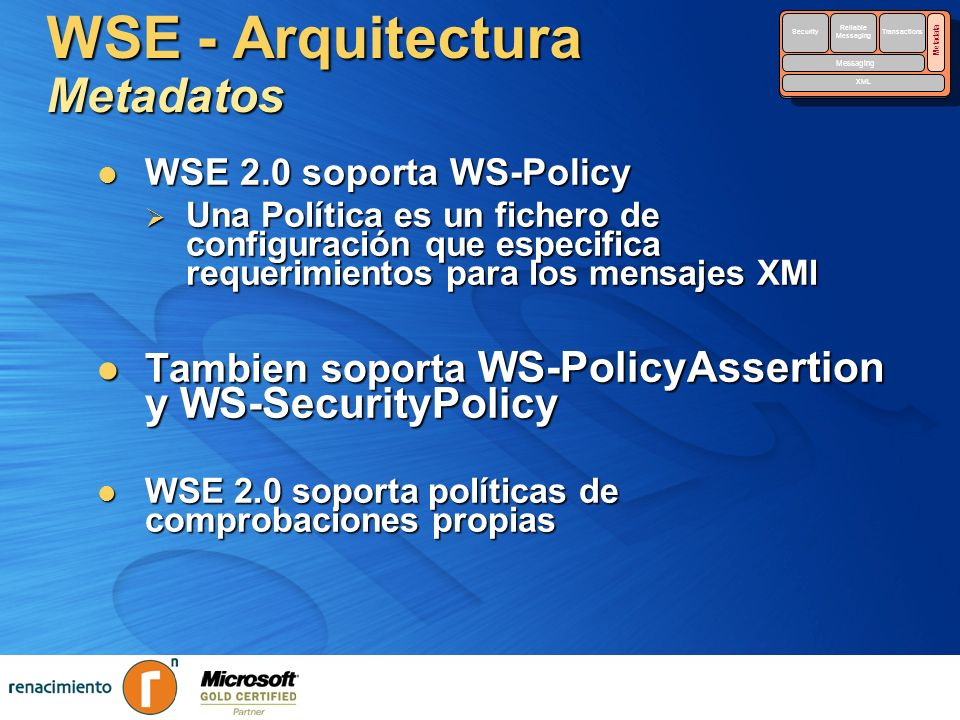 WSE - Arquitectura Metadatos Security Reliable Messaging Reliable Messaging Transactions Messaging Metadata XML Security Reliable Messaging Reliable M
