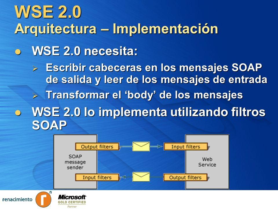 WSE 2.0 Arquitectura – Implementación WSE 2.0 necesita: WSE 2.0 necesita: Escribir cabeceras en los mensajes SOAP de salida y leer de los mensajes de