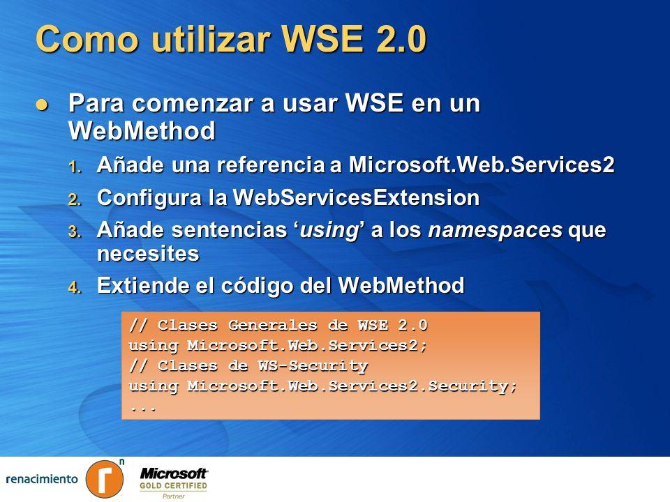 Como utilizar WSE 2.0 Para comenzar a usar WSE en un WebMethod Para comenzar a usar WSE en un WebMethod 1. Añade una referencia a Microsoft.Web.Servic