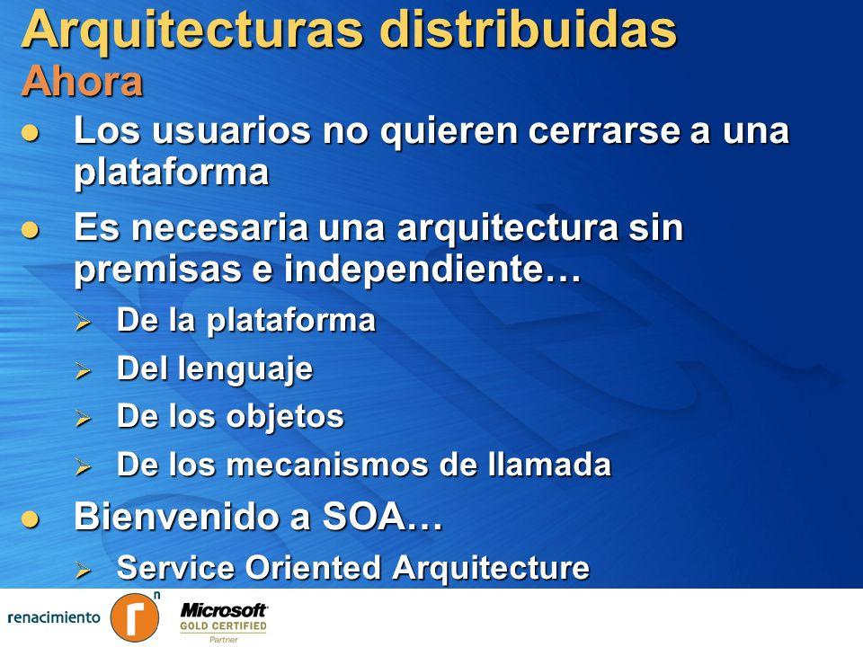 Arquitecturas distribuidas SOA SOA ve el mundo de una forma distinta SOA ve el mundo de una forma distinta Servicios autónomos Servicios autónomos Fronteras explícitas, asumir heterogeneidad Fronteras explícitas, asumir heterogeneidad Plataformas dispares Plataformas dispares Integración basada en mensajes XML Integración basada en mensajes XML Se comparte el esquema, no la clase Se comparte el esquema, no la clase