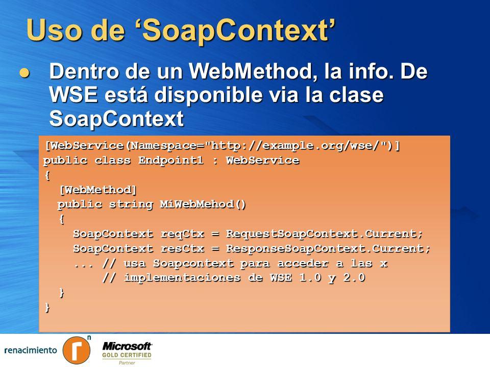 Uso de SoapContext Dentro de un WebMethod, la info. De WSE está disponible via la clase SoapContext Dentro de un WebMethod, la info. De WSE está dispo