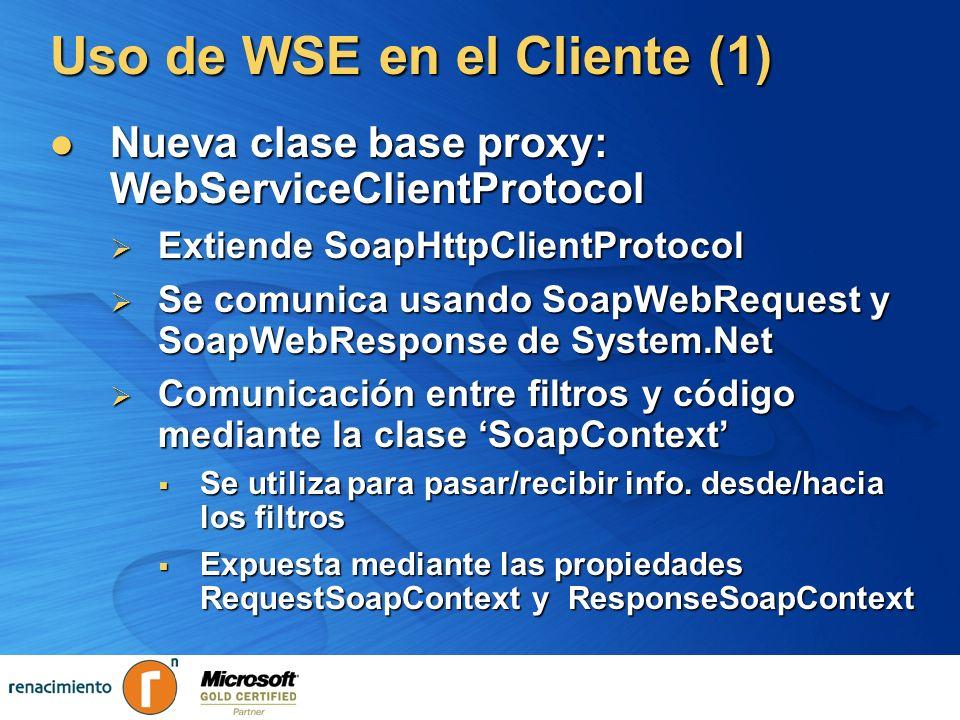 Uso de WSE en el Cliente (1) Nueva clase base proxy: WebServiceClientProtocol Nueva clase base proxy: WebServiceClientProtocol Extiende SoapHttpClient