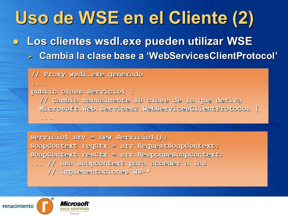 Uso de WSE en el Cliente (2) Los clientes wsdl.exe pueden utilizar WSE Los clientes wsdl.exe pueden utilizar WSE Cambia la clase base a WebServicesCli