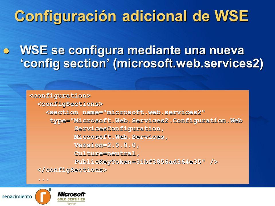 Configuración adicional de WSE WSE se configura mediante una nueva config section (microsoft.web.services2) WSE se configura mediante una nueva config