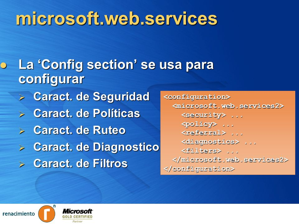 microsoft.web.services La Config section se usa para configurar La Config section se usa para configurar Caract. de Seguridad Caract. de Seguridad Car