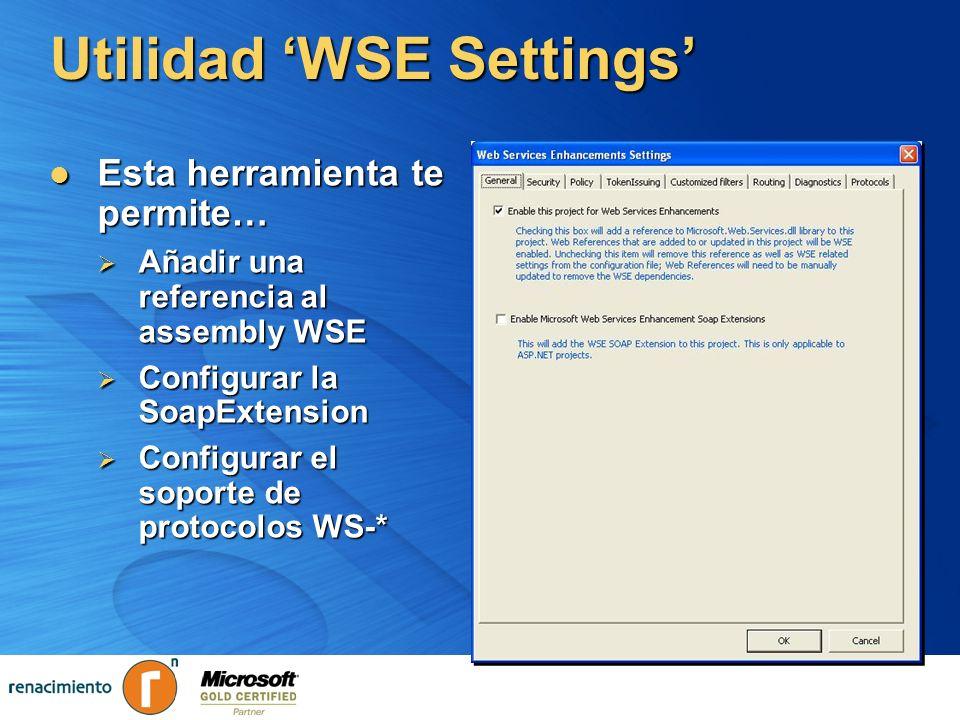 Utilidad WSE Settings Esta herramienta te permite… Esta herramienta te permite… Añadir una referencia al assembly WSE Añadir una referencia al assembl
