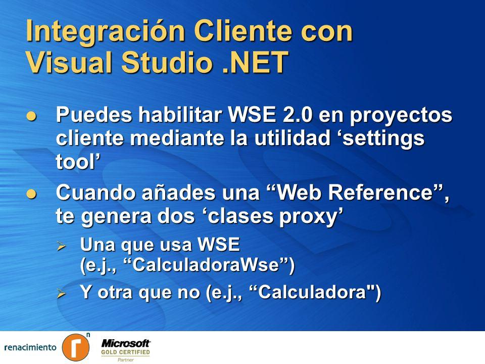 Integración Cliente con Visual Studio.NET Puedes habilitar WSE 2.0 en proyectos cliente mediante la utilidad settings tool Puedes habilitar WSE 2.0 en