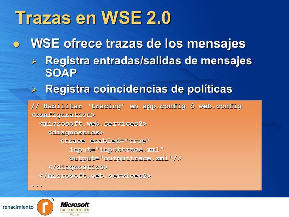 Trazas en WSE 2.0 WSE ofrece trazas de los mensajes WSE ofrece trazas de los mensajes Registra entradas/salidas de mensajes SOAP Registra entradas/sal