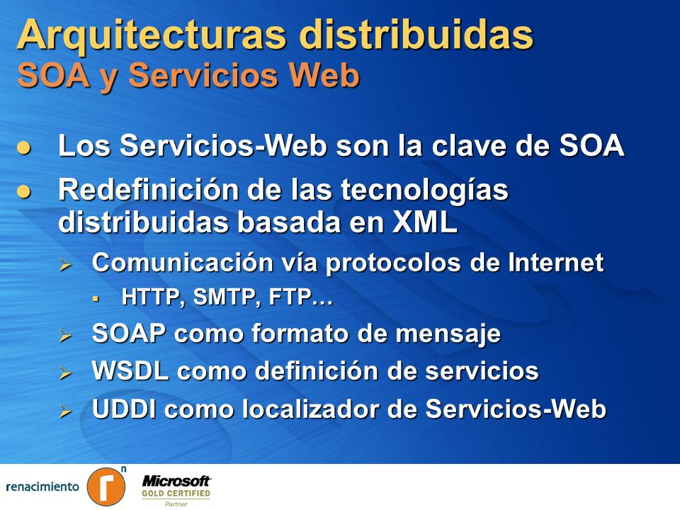 XML 1.0 + Namespaces Servicios Web Básicos (WS-I) XSD SOAP WSDL UDDI Sistema de tipos Portable Mensajes Serializados Protocolo de mensajes Descripción de WS Registro de WS Protocolos Lenguajes de Descripción Mecanismos de Descubrimiento Ver ws-i.org para mas detalles