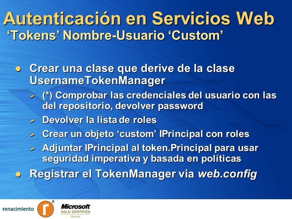 Autenticación en Servicios Web Tokens Nombre-Usuario Custom Crear una clase que derive de la clase UsernameTokenManager Crear una clase que derive de