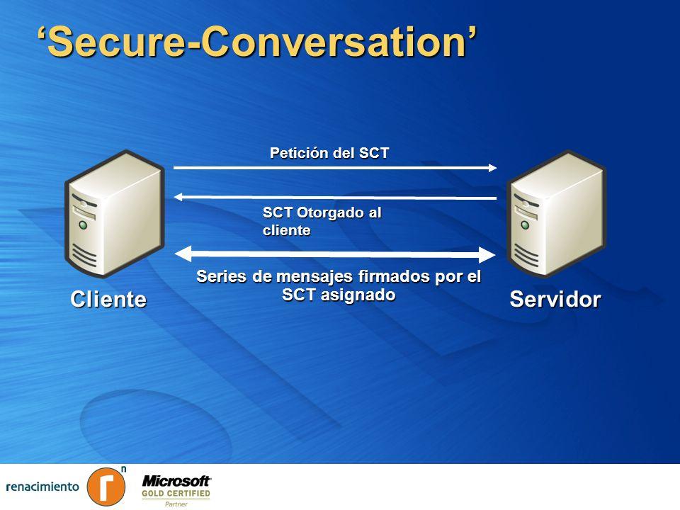 Secure-Conversation Petición del SCT SCT Otorgado al cliente Series de mensajes firmados por el SCT asignado ClienteServidor