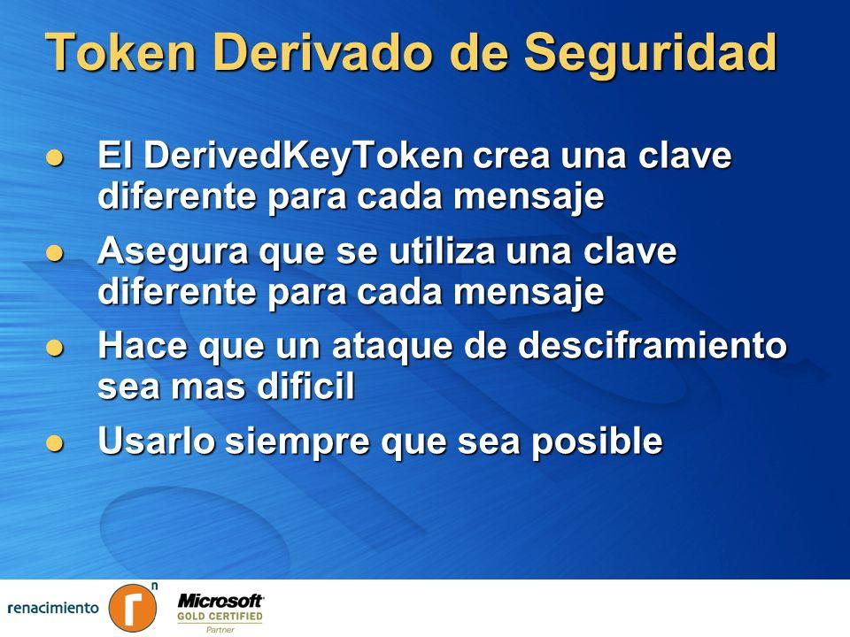 Token Derivado de Seguridad El DerivedKeyToken crea una clave diferente para cada mensaje El DerivedKeyToken crea una clave diferente para cada mensaj