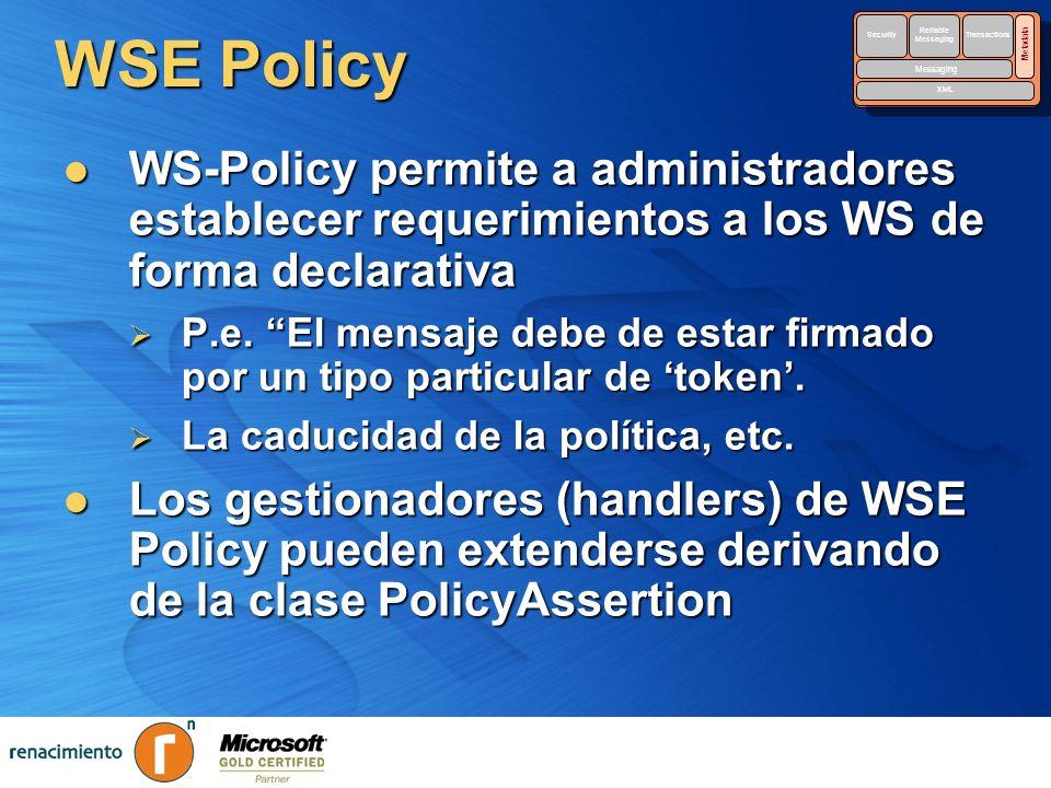 WSE Policy WS-Policy permite a administradores establecer requerimientos a los WS de forma declarativa WS-Policy permite a administradores establecer