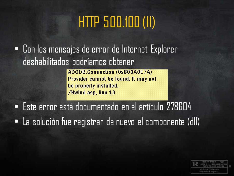 HTTP 500.100 (II) Con los mensajes de error de Internet Explorer deshabilitados podríamos obtener Este error está documentado en el artículo 278604 La