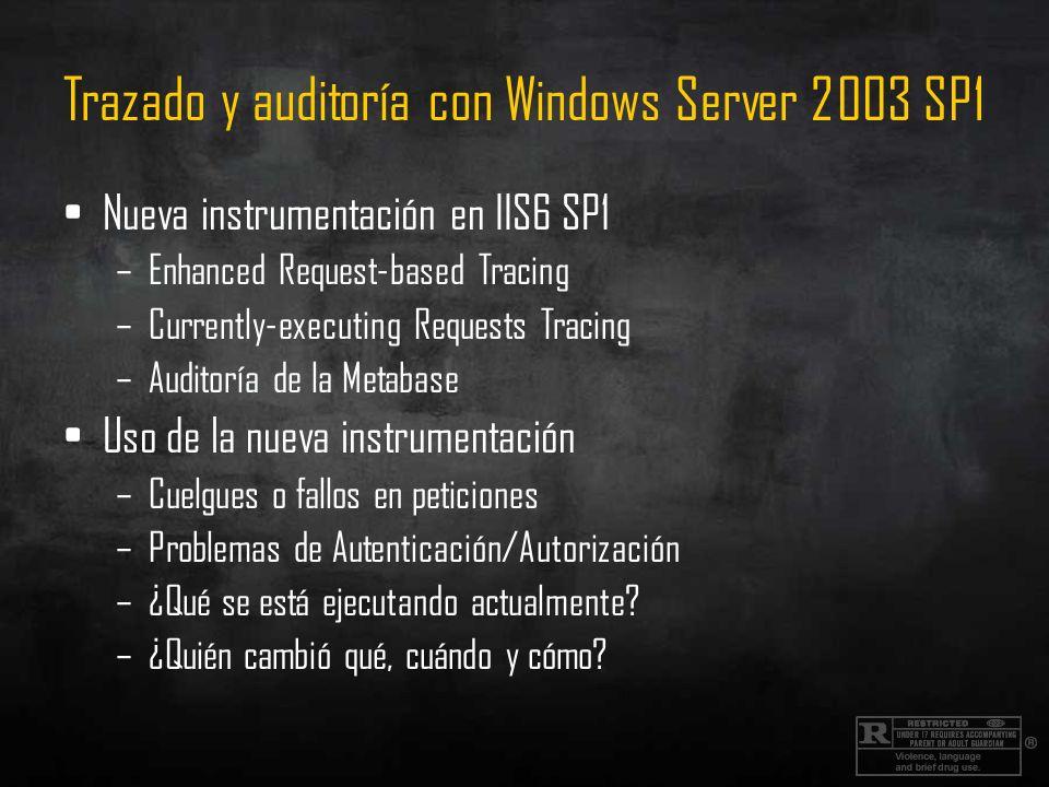 Trazado y auditoría con Windows Server 2003 SP1 Nueva instrumentación en IIS6 SP1 –Enhanced Request-based Tracing –Currently-executing Requests Tracin