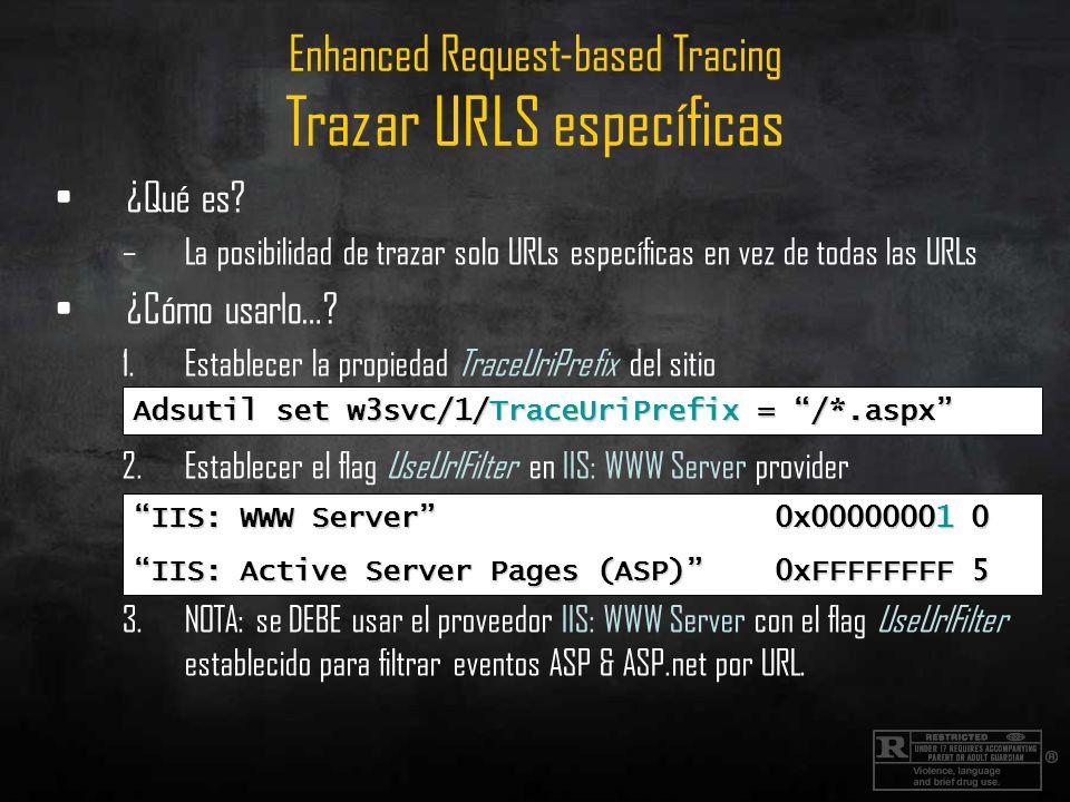 Enhanced Request-based Tracing Trazar URLS específicas ¿Qué es? –La posibilidad de trazar solo URLs específicas en vez de todas las URLs ¿Cómo usarlo…