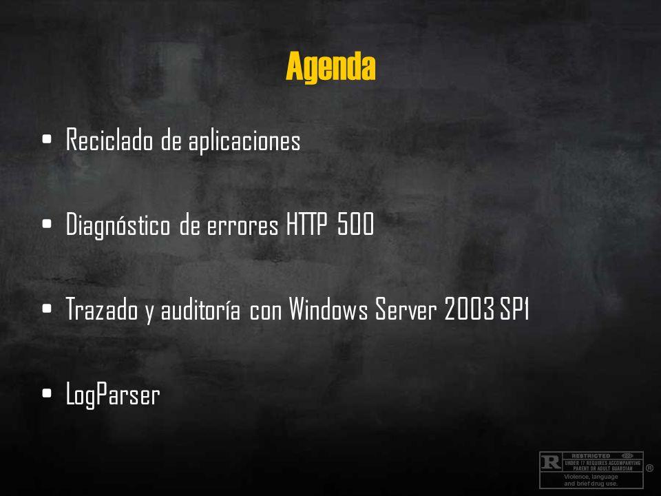Agenda Reciclado de aplicaciones Diagnóstico de errores HTTP 500 Trazado y auditoría con Windows Server 2003 SP1 LogParser
