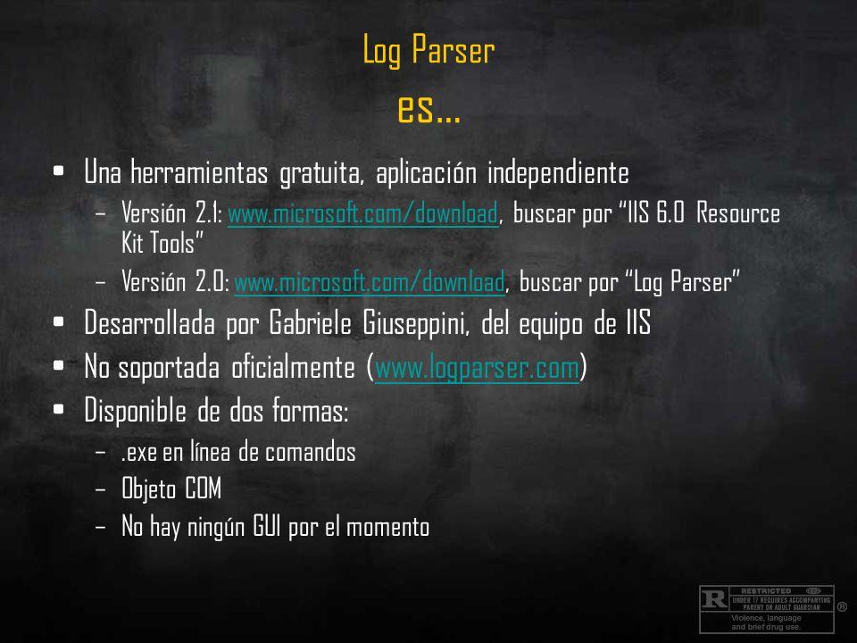 Log Parser es… Una herramientas gratuita, aplicación independiente –Versión 2.1: www.microsoft.com/download, buscar por IIS 6.0 Resource Kit Toolswww.