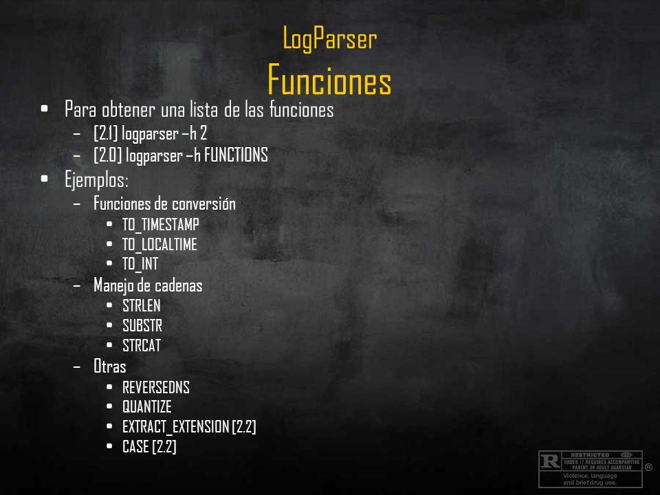 LogParser Funciones Para obtener una lista de las funciones –[2.1] logparser –h 2 –[2.0] logparser –h FUNCTIONS Ejemplos: –Funciones de conversión TO_