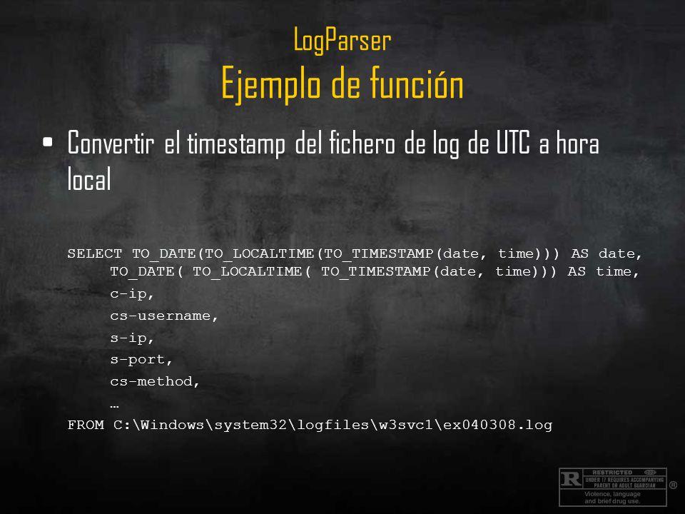 LogParser Ejemplo de función Convertir el timestamp del fichero de log de UTC a hora local SELECT TO_DATE(TO_LOCALTIME(TO_TIMESTAMP(date, time))) AS d