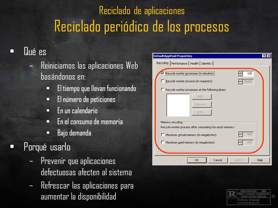 Reciclado de aplicaciones Reciclado periódico de los procesos Qué es –Reiniciamos las aplicaciones Web basándonos en: El tiempo que llevan funcionando