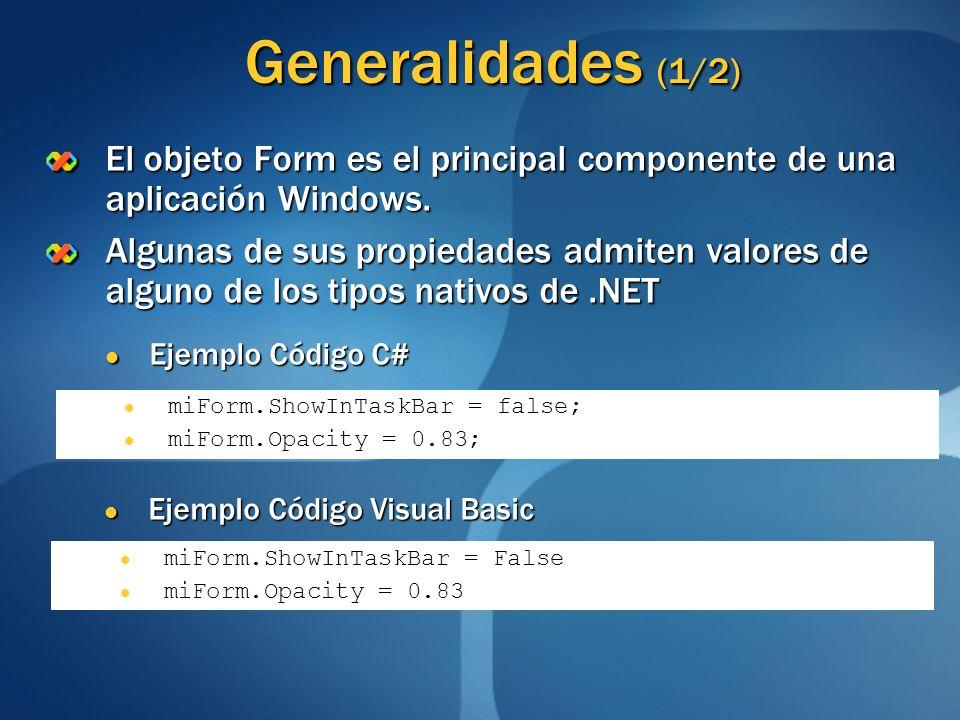 Generalidades (1/2) El objeto Form es el principal componente de una aplicación Windows. Algunas de sus propiedades admiten valores de alguno de los t