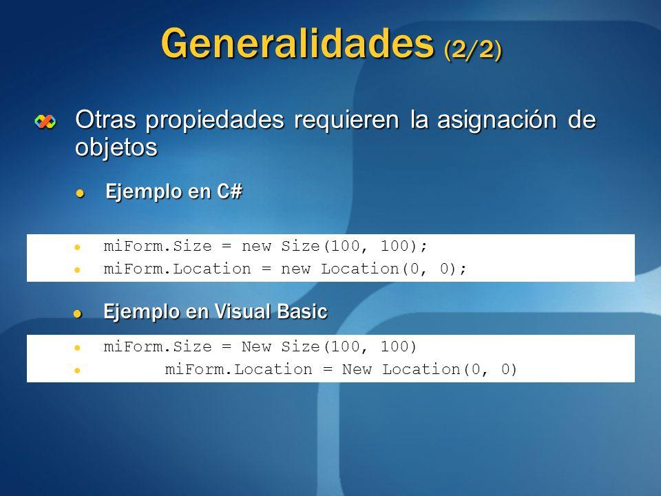 Generalidades (2/2) Otras propiedades requieren la asignación de objetos Ejemplo en C# Ejemplo en C# miForm.Size = new Size(100, 100); miForm.Location