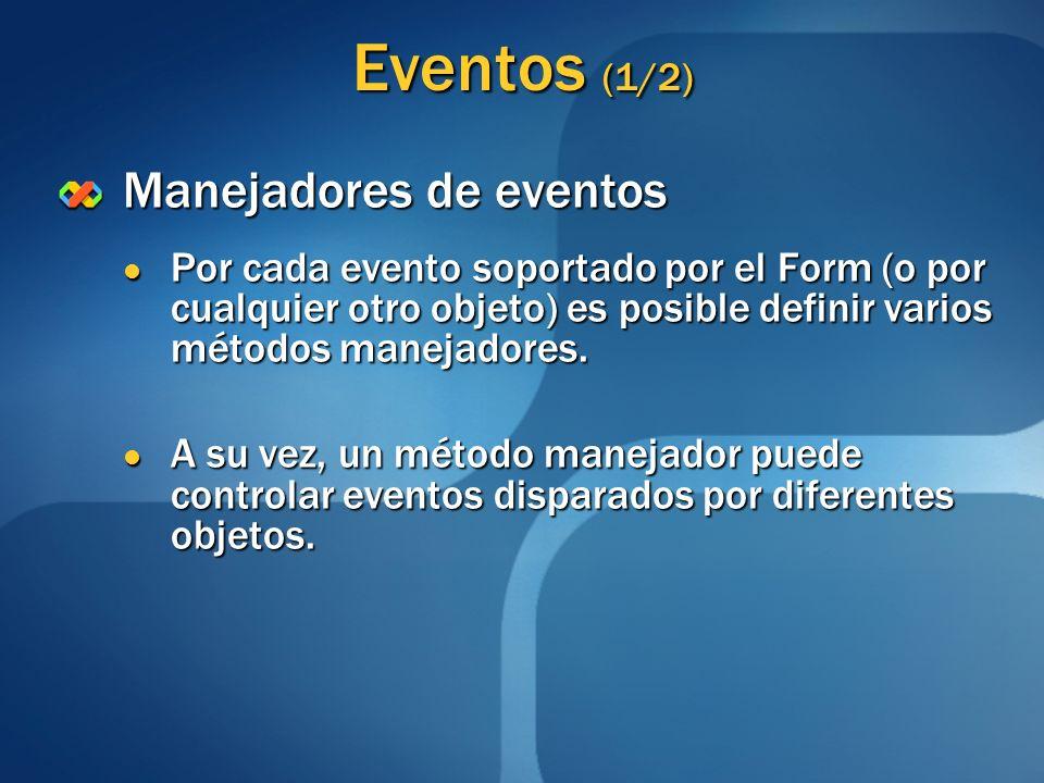 Eventos (1/2) Manejadores de eventos Por cada evento soportado por el Form (o por cualquier otro objeto) es posible definir varios métodos manejadores