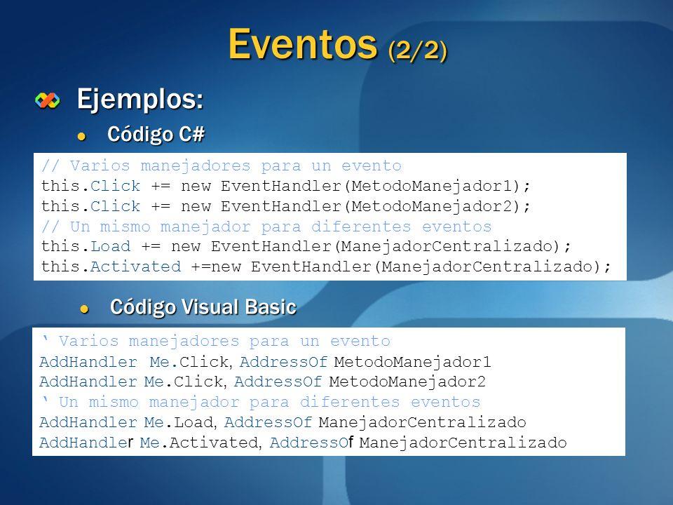 Eventos (2/2) Ejemplos: Código C# Código C# // Varios manejadores para un evento this.Click += new EventHandler(MetodoManejador1); this.Click += new E