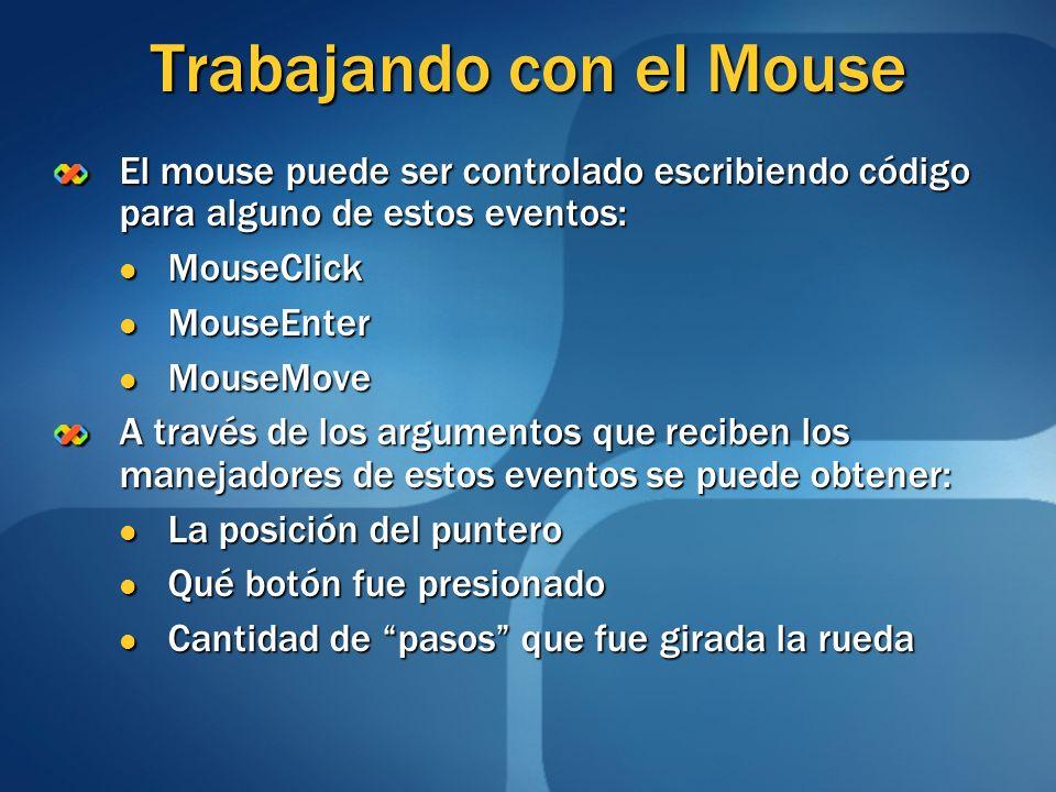Trabajando con el Mouse El mouse puede ser controlado escribiendo código para alguno de estos eventos: MouseClick MouseClick MouseEnter MouseEnter Mou