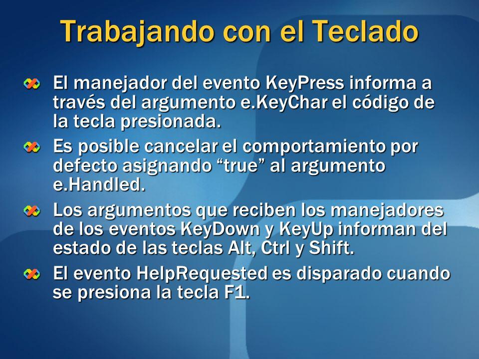 Trabajando con el Teclado El manejador del evento KeyPress informa a través del argumento e.KeyChar el código de la tecla presionada. Es posible cance