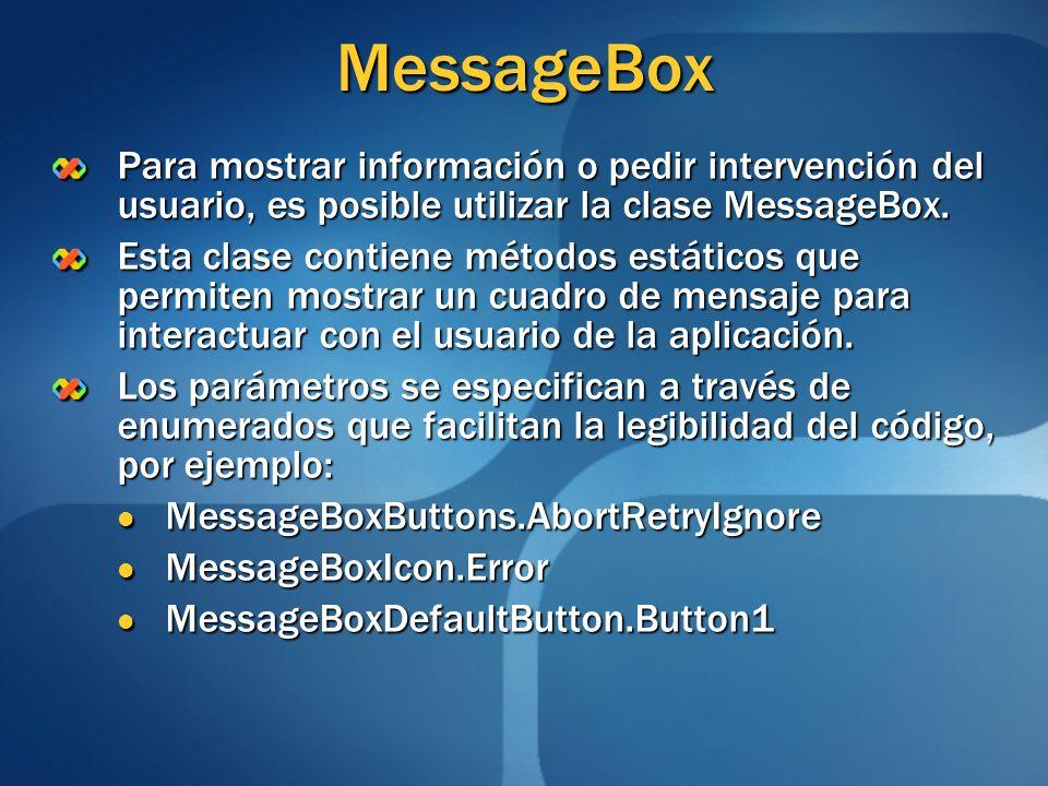 MessageBox Para mostrar información o pedir intervención del usuario, es posible utilizar la clase MessageBox. Esta clase contiene métodos estáticos q