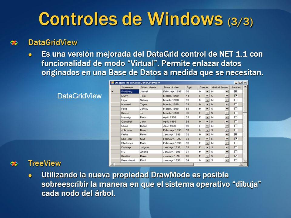 Controles de Windows (3/3) DataGridView Es una versión mejorada del DataGrid control de NET 1.1 con funcionalidad de modo Virtual. Permite enlazar dat