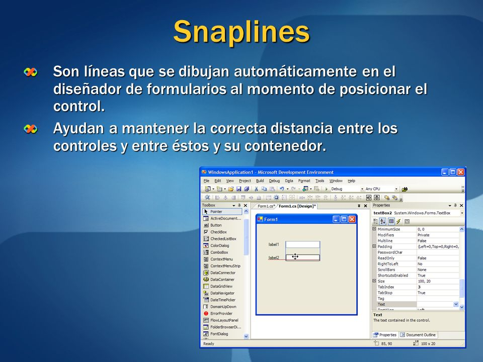 Snaplines Son líneas que se dibujan automáticamente en el diseñador de formularios al momento de posicionar el control. Ayudan a mantener la correcta