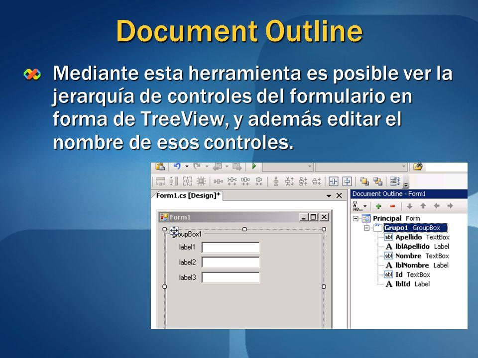 Document Outline Mediante esta herramienta es posible ver la jerarquía de controles del formulario en forma de TreeView, y además editar el nombre de