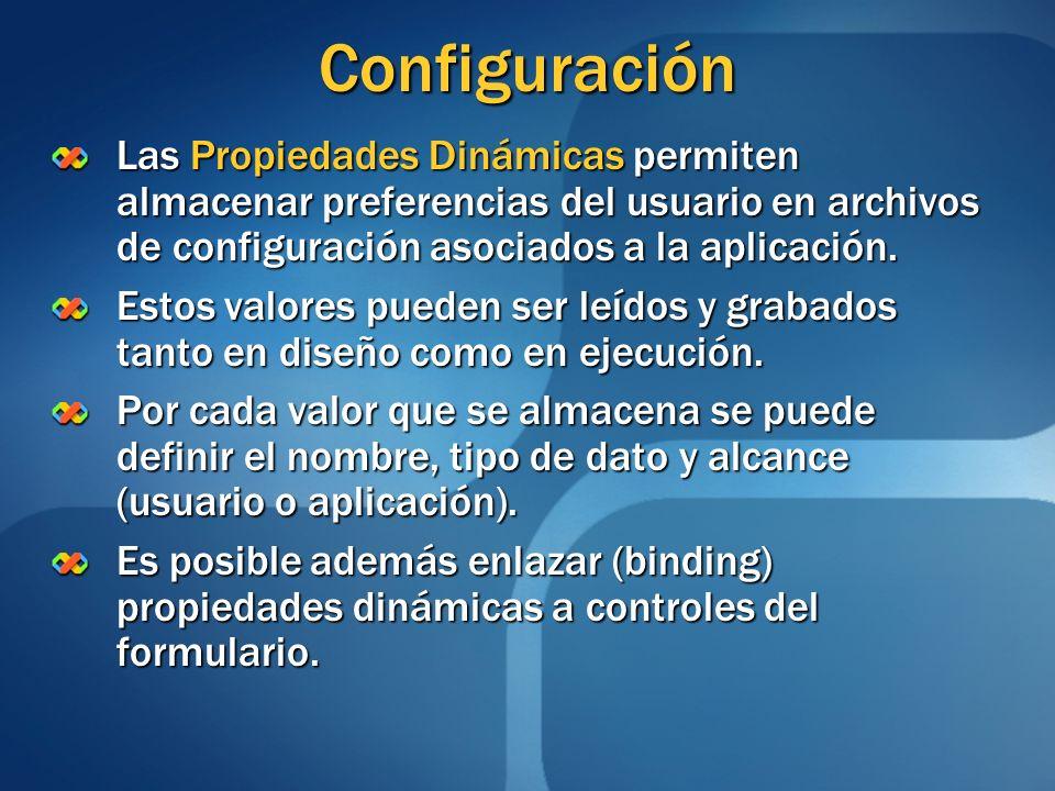 Configuración Las Propiedades Dinámicas permiten almacenar preferencias del usuario en archivos de configuración asociados a la aplicación. Estos valo