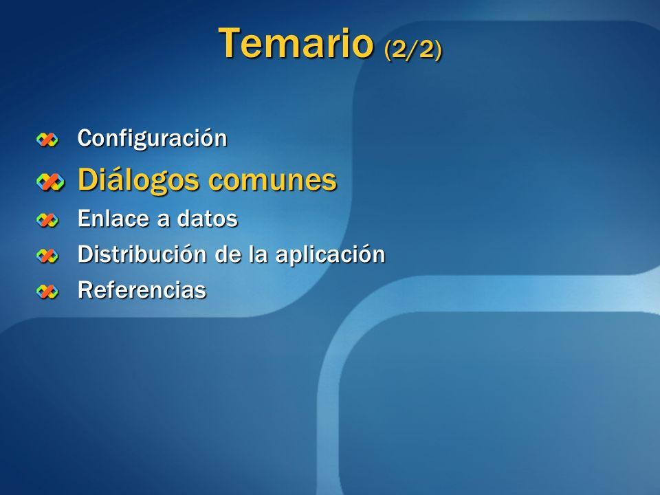 Temario (2/2) Configuración Diálogos comunes Enlace a datos Distribución de la aplicación Referencias
