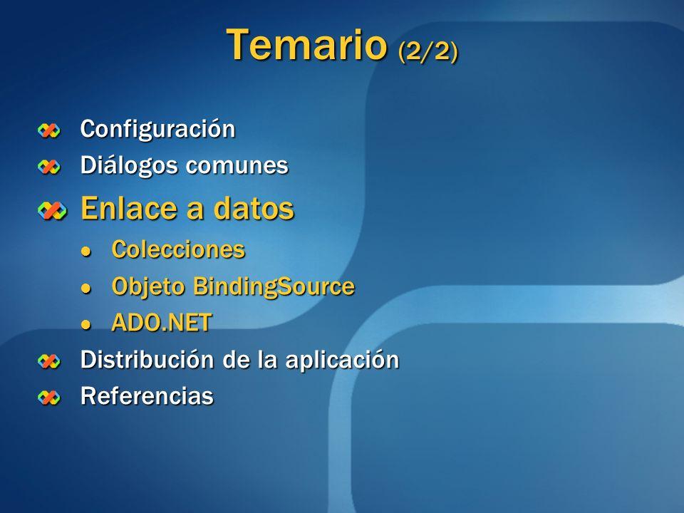 Temario (2/2) Configuración Diálogos comunes Enlace a datos Colecciones Colecciones Objeto BindingSource Objeto BindingSource ADO.NET ADO.NET Distribu