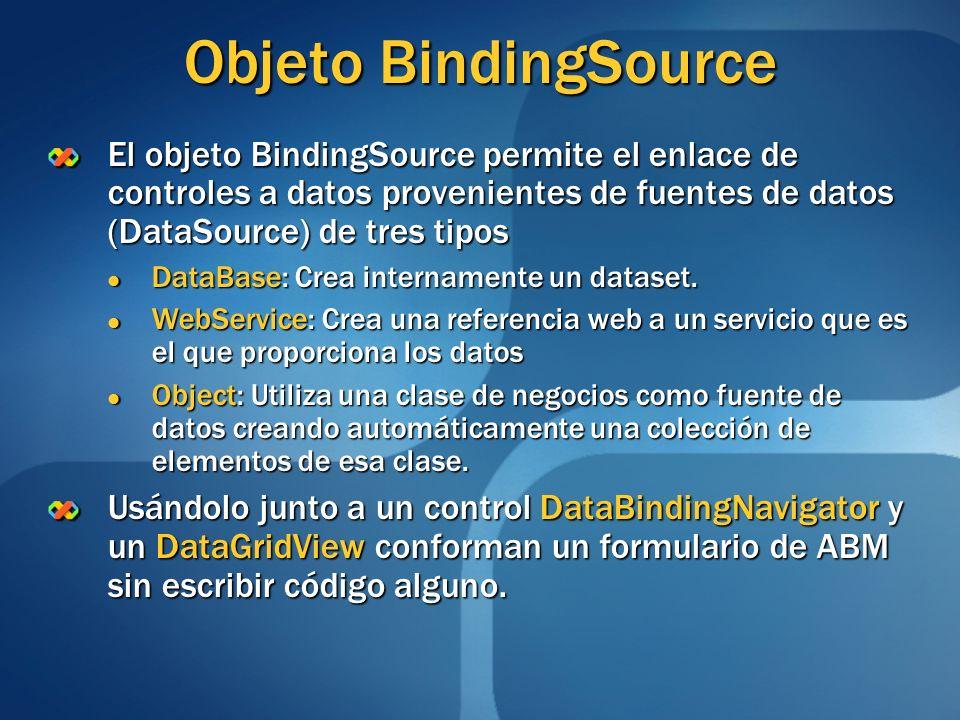 Objeto BindingSource El objeto BindingSource permite el enlace de controles a datos provenientes de fuentes de datos (DataSource) de tres tipos DataBa