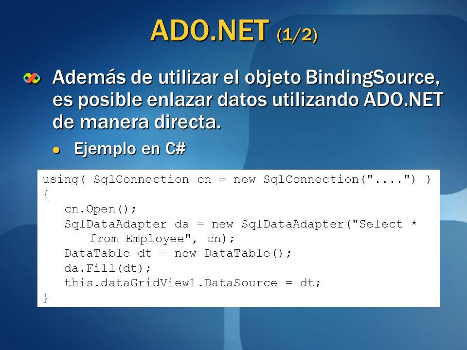 ADO.NET (1/2) Además de utilizar el objeto BindingSource, es posible enlazar datos utilizando ADO.NET de manera directa. Ejemplo en C# Ejemplo en C# u