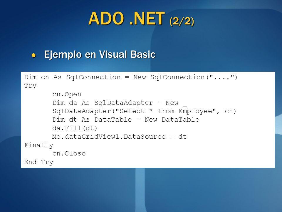 ADO.NET (2/2) Ejemplo en Visual Basic Ejemplo en Visual Basic Dim cn As SqlConnection = New SqlConnection(
