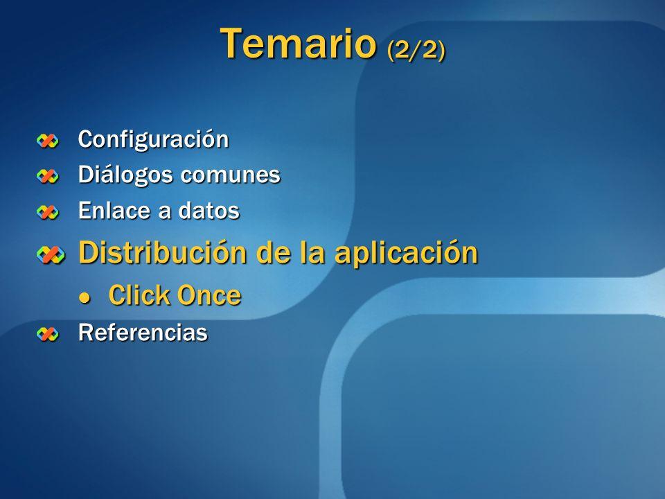 Temario (2/2) Configuración Diálogos comunes Enlace a datos Distribución de la aplicación Click Once Click OnceReferencias