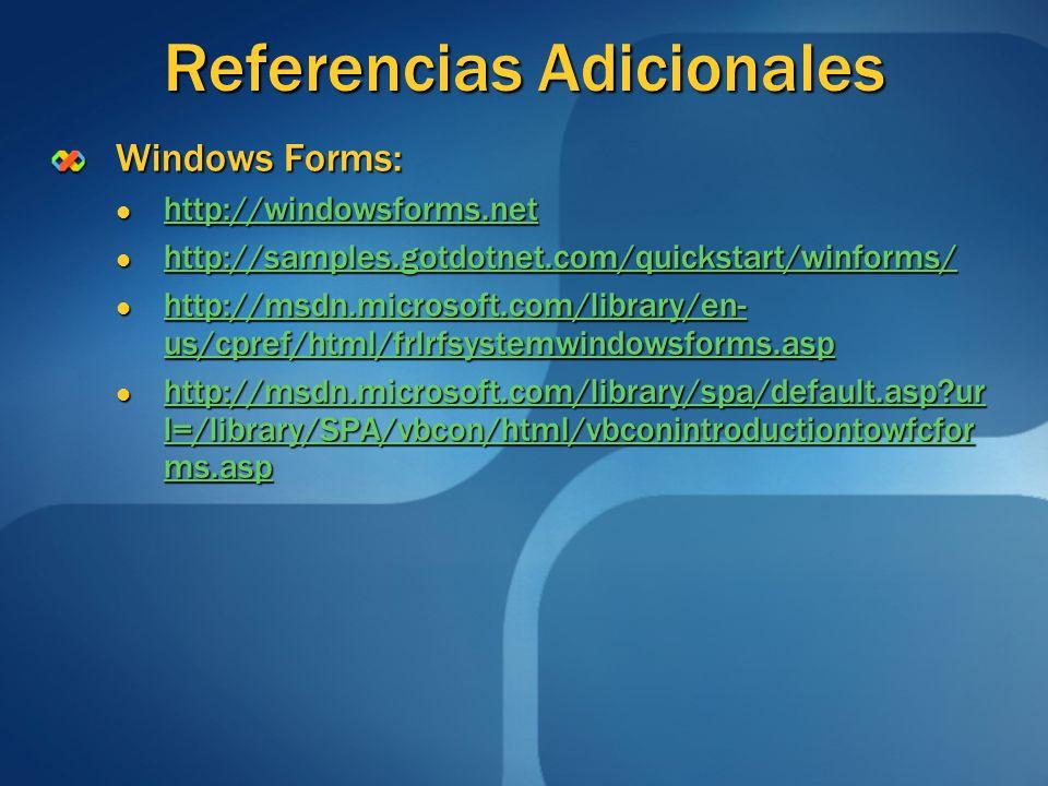 Referencias Adicionales Windows Forms: http://windowsforms.net http://windowsforms.net http://windowsforms.net http://samples.gotdotnet.com/quickstart