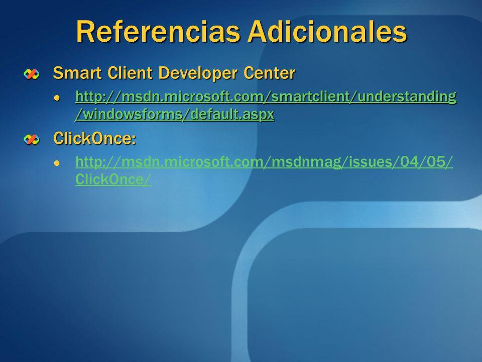 Referencias Adicionales Smart Client Developer Center http://msdn.microsoft.com/smartclient/understanding /windowsforms/default.aspx http://msdn.micro