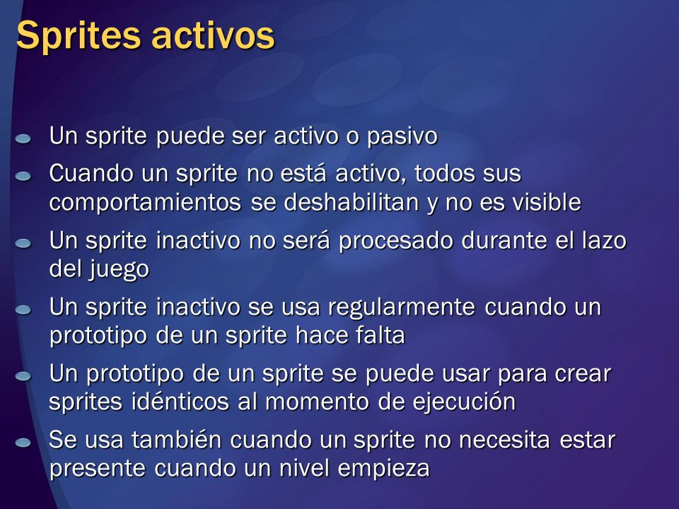 Sprites activos Un sprite puede ser activo o pasivo Cuando un sprite no está activo, todos sus comportamientos se deshabilitan y no es visible Un spri