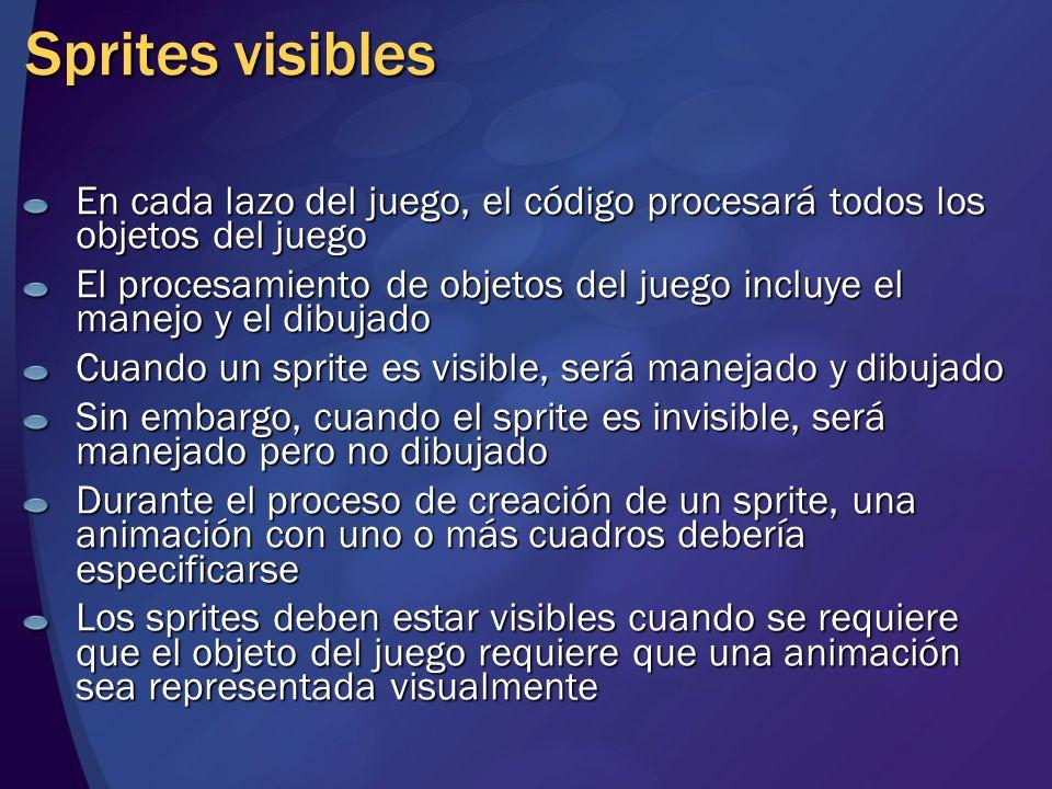 Sprites visibles En cada lazo del juego, el código procesará todos los objetos del juego El procesamiento de objetos del juego incluye el manejo y el